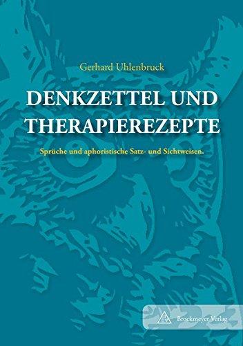 Denkzettel und Therapie-Rezepte: Sprüche und aphoristische Satz- und Sichtweisen,