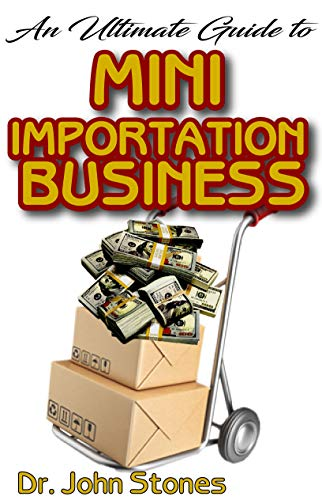 The Ultimate Guide To Mini Importation Business: