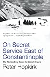 Image de On Secret Service East of Constantinople: The Plot to Bring Down the British Empire (Not A Series) (English Edition)