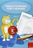 Gioco e imparo con i numeri. Quaderno. Per la 2ª classe elementare