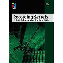 Recording Secrets (mitp Professional): Perfekte Aufnahmen aus dem Homestudio