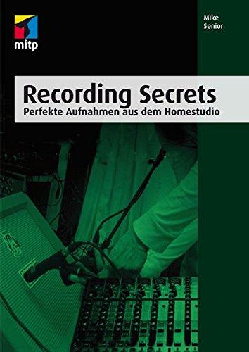 Recording Secrets: Perfekte Aufnahmen aus dem Homestudio (mitp Audio) (mitp Kreativ)