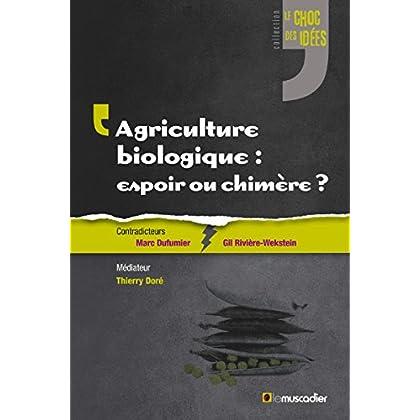 Agriculture biologique: espoir ou chimère?: Un débat captivant sur un sujet contemporain (Le choc des idées)
