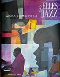 Elles & jazz : Sacha Chimkevitch (Les grands peintres contemporains du XXe siècle)