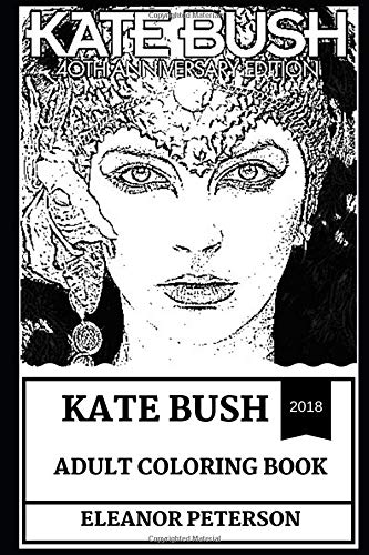 Kate Bush Adult Coloring Book: Most Influential Woman Actress and Cultural Icon, Titanic Star and Academy Award Winner Inspired Adult Coloring Book (Kate Bush Books)