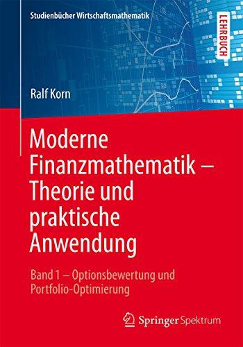 Moderne Finanzmathematik – Theorie und praktische Anwendung: Band 1 – Optionsbewertung und Portfolio-Optimierung (Studienbücher Wirtschaftsmathematik)