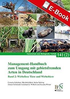 Management-Handbuch zum Umgang mit gebietsfremden Arten in Deutschland, Band 2: Wirbellose Tiere und Wirbeltiere: Naturschutz und Biologische Vielfalt Heft 141 Bd.2 (NaBiV Heft)