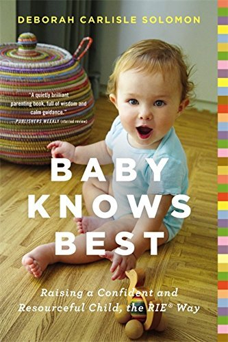 Baby Knows Best: Raising a Confident and Resourceful Child, the RIE Way by Solomon, Deborah Carlisle (March 26, 2015) Paperback
