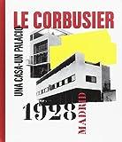 Le corbusier Madrid 1928 - una casa, un palacio