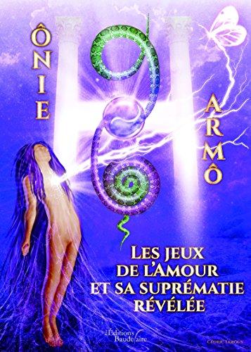 Ônie 96 Harmô - Les jeux de l'Amour et sa suprématie révélée (BAU.BAUDELAIRE) (French Edition)