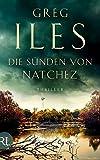 Die Sünden von Natchez: Thriller (Penn Cage Trilogie, Band 3) - Greg Iles