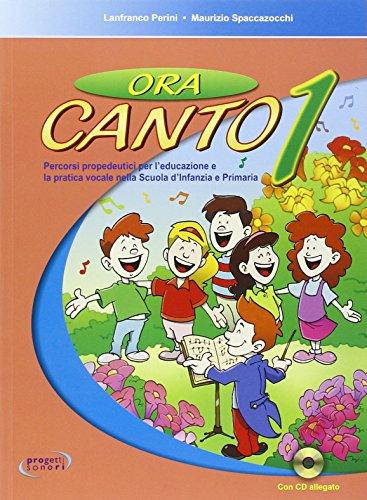 Ora canto. Percorsi propedeutici per l'educazione e la pratica vocale nella scuola d'infanzia e primaria. Con CD Audio: 1