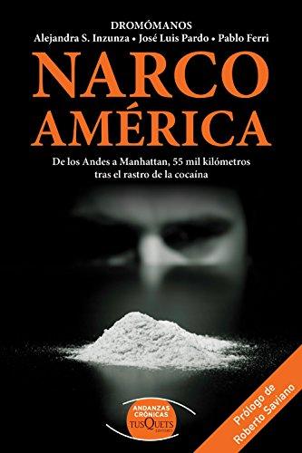Narcoamérica: De los Andes a Manhattan, 55 mil kilómetros tras el rastro de la cocaína