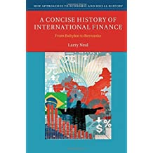 A Concise History of International Finance: From Babylon to Bernanke (New Approaches to Economic and Social History) by Larry Neal (2015-11-30)