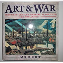 Art & War: Twentieth Century Warfare as Depicted by War Artists: Twentieth Century Warfare Through the Eyes of War Artists