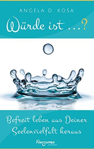Würde ist ...?: Befreit leben aus Deiner Seelenvielfalt heraus -