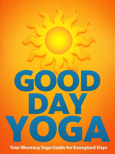 Good Day Yoga: Your Morning Yoga Guide For Energized Days ...