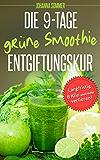 Grüne Smoothies: Die 9-Tage-Entgiftungskur - Abnehmen mit Detox-Rezepten (German Edition)