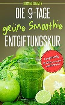 Grüne Smoothies: Die 9-Tage-Entgiftungskur - Abnehmen mit Detox-Rezepten von [Sommer, Johanna]