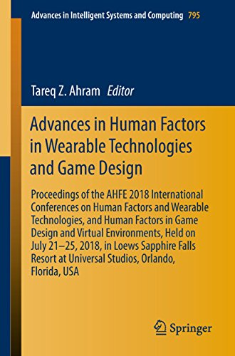Advances in Human Factors in Wearable Technologies and Game Design: Proceedings of the AHFE 2018 International Conferences on Human Factors and Wearable ... and Computing Book 795) (English Edition) -