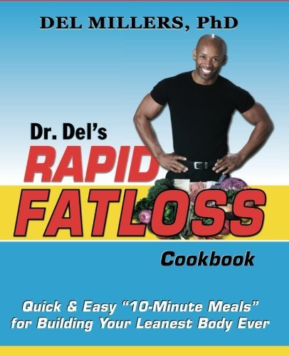 Dr. Del's Rapid Fatloss Cookbook: Quick and Easy 10-Minute Meals for Building Your Leanest Body Ever by Del Millers PhD (2012-07-10)