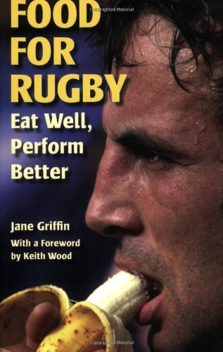 Food for Rugby: Eat Well, Perform Better por Jane Griffin