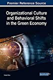 Organizational Culture and Behavioral Shifts in the Green Economy (Advances in Human Resources Management and Organizational Development)