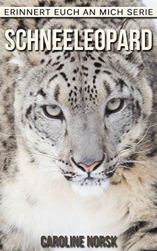 Schneeleopard: Ein Kinderbuch mit erstaunlichen Fotos und interessanten Fakten über Schneeleopard (Erinnert euch an mich Serie)
