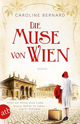 Die Muse von Wien: Roman (Mutige Frauen zwischen Kunst und Liebe 6) (German Edition) por Caroline Bernard