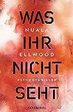 Was ihr nicht seht: Psychothriller von Nuala Ellwood