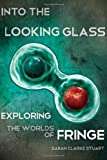 Into the Looking Glass: Exploring the Worlds of Fringe