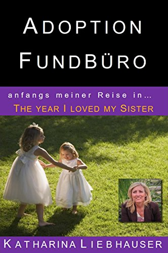 Adoption Fundbüro - anfangs meiner Reise: Genetische Konfusion - Warum Suchen Wir (The year I loved my Sister Book 1) (English Edition)