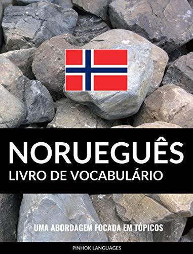 Livro de Vocabulário Norueguês: Uma Abordagem Focada Em Tópicos (Portuguese Edition) por Pinhok Languages