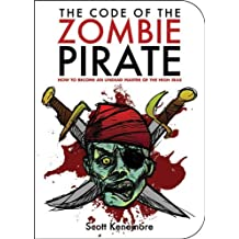 The Code of the Zombie Pirate: How to Become an Undead Master of the High Seas (Zen of Zombie Series) by Scott Kenemore (2010-10-01)