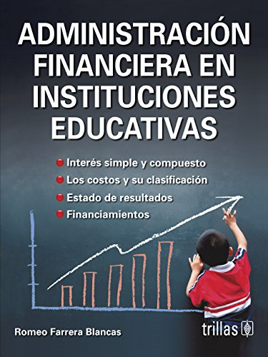 Administracion financiera en instituciones educativas/Financial Administration in Educational Institution por Romeo Farrera Blancas