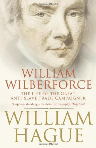 William Wilberforce: The Life of the Great Anti-Slave Trade Campaigner by William Hague (5-May-2008) Paperback