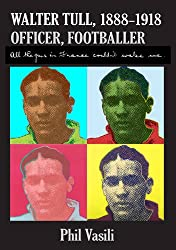 Walter Tull, (1888-1918), Officer, Footballer: All the Guns in France Couldn't Wake Me