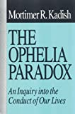 The Ophelia Paradox: An Inquiry into the Conduct of Our Lives