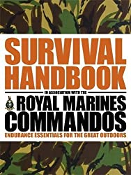 The Survival Handbook in Association with the Royal Marines Commandos: Endurance Essentials for the Great Outdoors by Towell, Colin (2012) Paperback