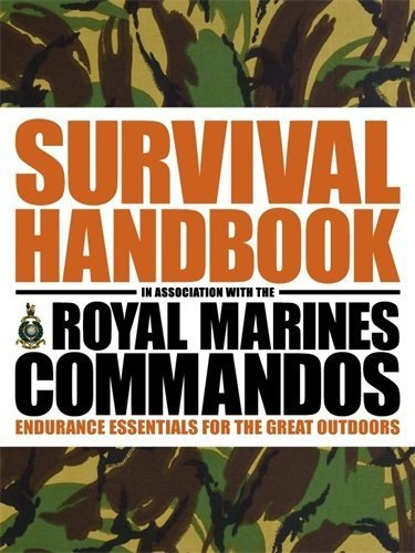 The Survival Handbook in Association with the Royal Marines Commandos: Endurance Essentials for the Great Outdoors by Colin Towell (2012-02-01)