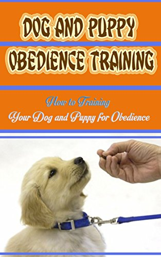 Dog And Puppy Obedience Training: How to Training Your Dog and Puppy for Obedience (English Edition)