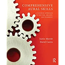 Comprehensive Aural Skills: A Flexible Approach to Rhythm, Melody, and Harmony