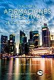 Colección de las Afirmaciones más efectivas del mundo (Ley de la Atracción): Recopilatorio con más de 1.000 de las mejores Afirmaciones que usan los grandes Maestros de la Ley de la Atracción