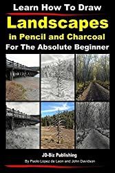 Learn How to Draw Landscapes In Pencil and Charcoal For The Absolute Beginner: Volume 22 (Learn to Draw) by John Davidson (2014-02-24)