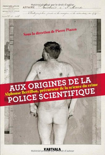 Aux origines de la police scientifique. ...
