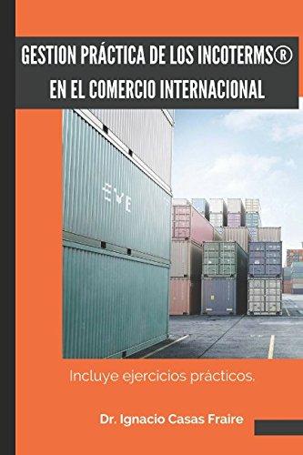 GESTIÓN PRACTICA DE LOS INCOTERMS EN EL COMERCIO INTERNACIONAL: Ejercicios practicos por Dr. Ignacio Casas Fraire