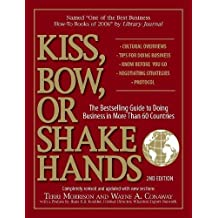 Kiss Bow or Shake Hands 2nd Edition: The Bestselling Guide to Doing Business in More Than 60 Countries