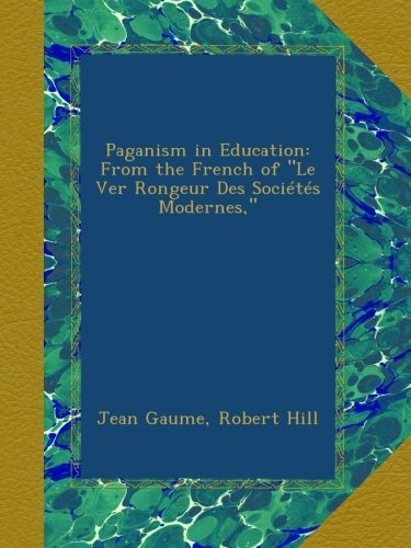paganism-in-education-from-the-french-of-le-ver-rongeur-des-socits-modernes