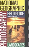 Landscapes (National Geographic Photography Field Guides)