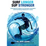 Surf Longer SUP Stronger: A New Approach to Advance Your Performance, Avoid Injuries, and Surf and Standup Paddleboard for a Lifetime (English Edition)